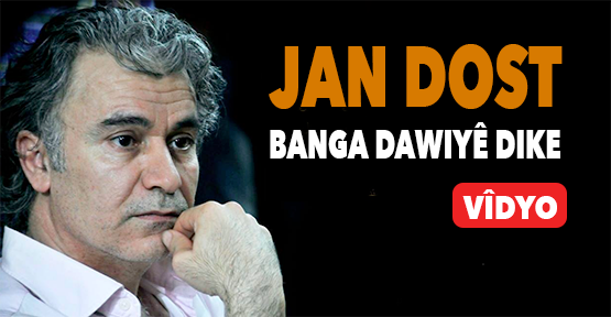 Jan Dost banga dawiyê dike – video